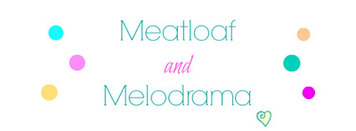 Meatloaf and Melodrama