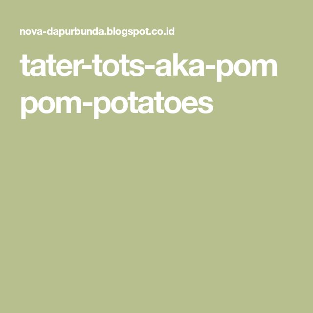 Tater Tots Aka Pompom Potatoes Tater Tots Cemilan Masakan