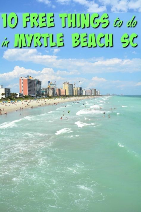 Looking For Some Fun Things To Do In Myrtle Beach That Won T Break Your Budget Here Are 10 Free And Family Will Still Love