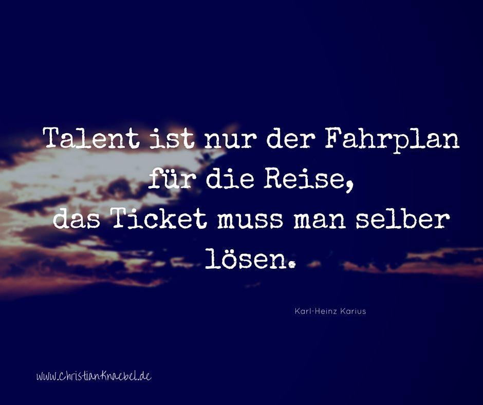 Talent ist nur der Fahrplan für die Reise, das Ticket muss man selber lösen.