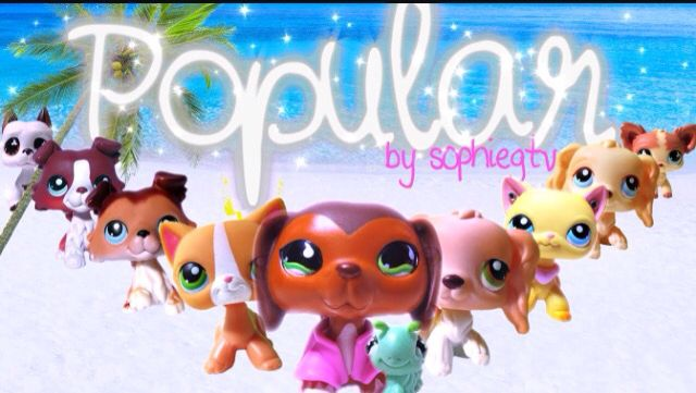 Lps Popular All Characters Made By Sophiegtv Lps Popular Lps