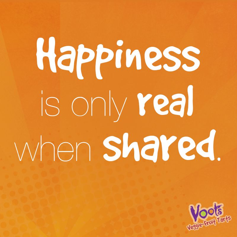 """Happiness is Only Real When Shared"""