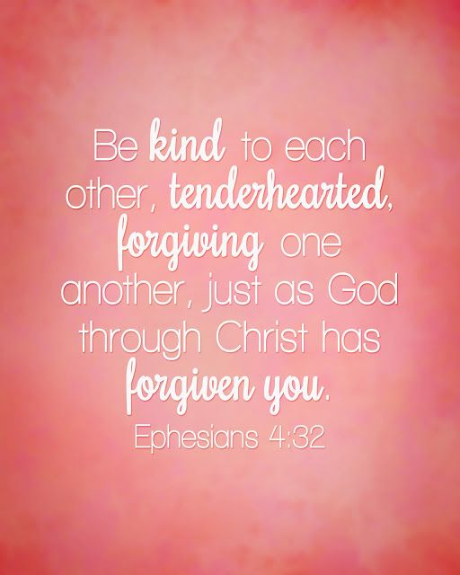 Be kind to each other, tenderhearted, forgiving one another, just ...