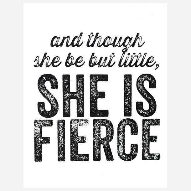 I love this quote, but I have never been little, so....  Are there any quotes about being fat and fierce?