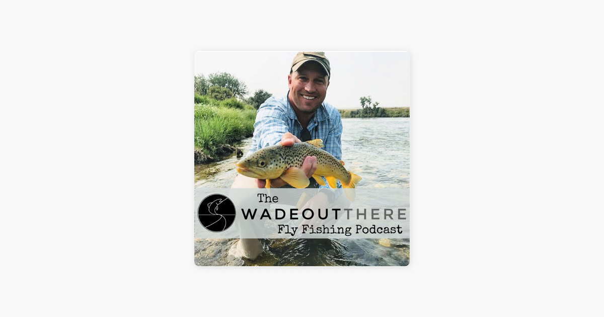 The Wadeoutthere Fly Fishing Podcast On Apple Podcasts Fly Fishing Podcasts Saltwater Flies