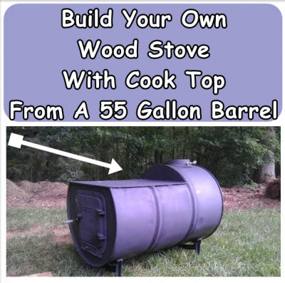 build your own wood stove with cook top from a 55 gallon