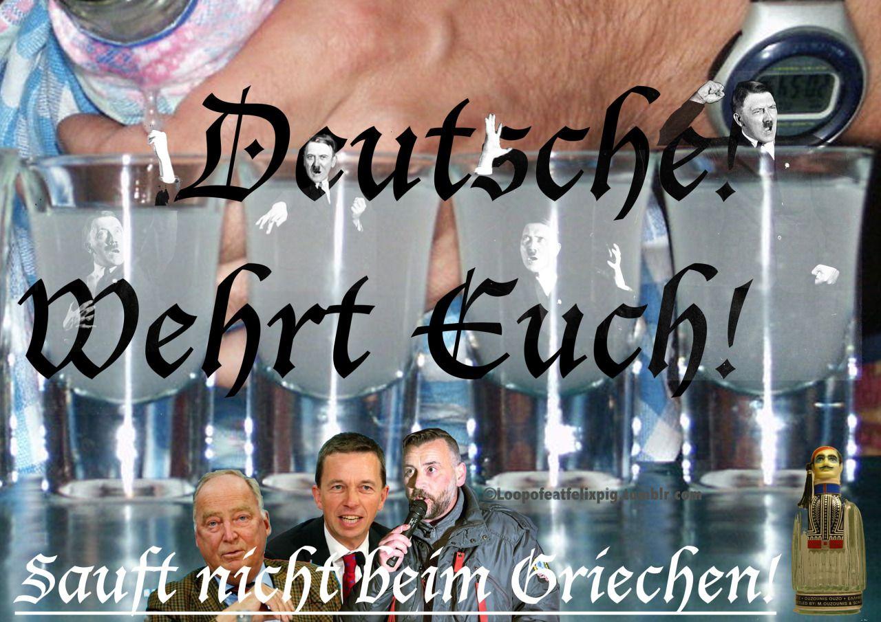 Besoffen von Pegida - Deutsche! Wehrt Euch! Sauft nicht beim Griechen!