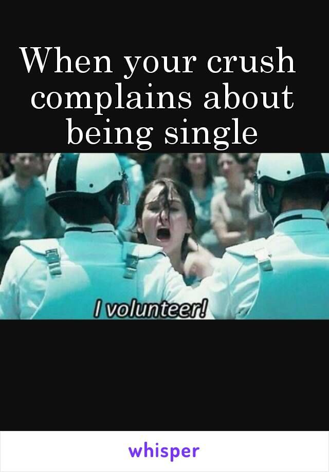 When Your Crush Complains About Being Single Funny Crush Memes Really Funny Memes Funny Relatable Memes