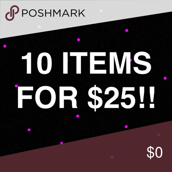 10 items for only $25 All $5 clearance items are part of my flash sale today. You can get 10 $5 items for only $25! You can bundle your order and submit your $25 offer. Hurry, today only!! Other