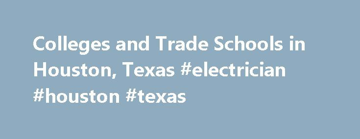 Colleges and Trade Schools in Houston, Texas #electrician #houston #texas  http: