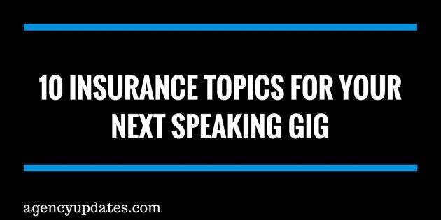 10 Insurance Topics For Your Next Speaking Gig Insurance Marketing Insurance Webinar
