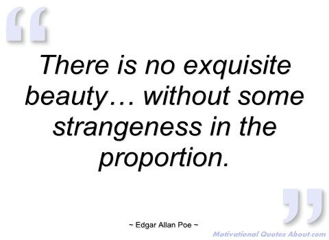 There Is No Exquisite Beauty Without Some Edgar Allan Poe