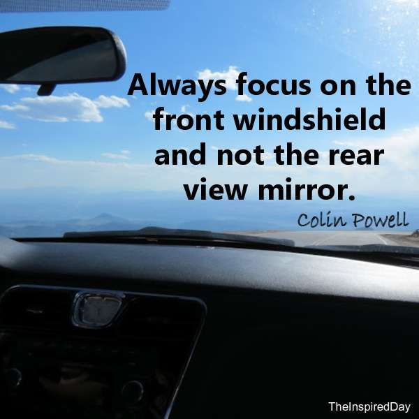 Always focus on the front windshield and not the rear view ...