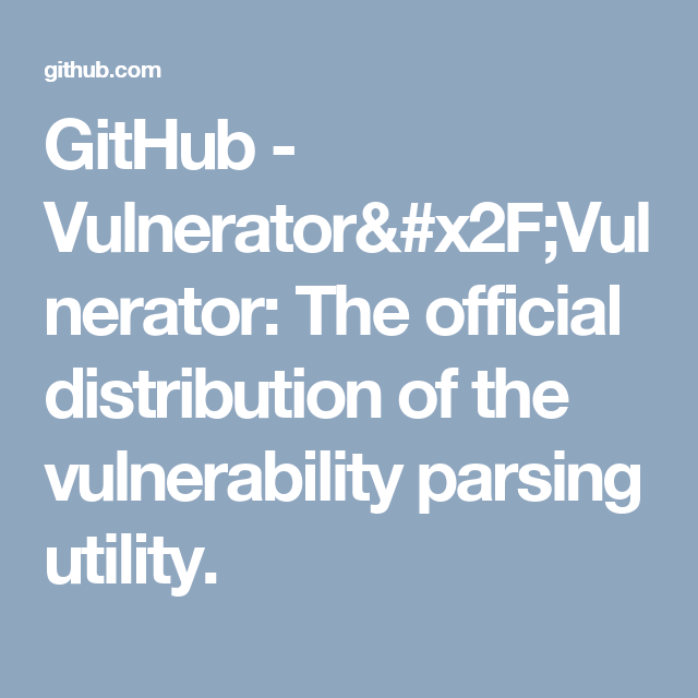 GitHub - Vulnerator/Vulnerator: The official distribution of
