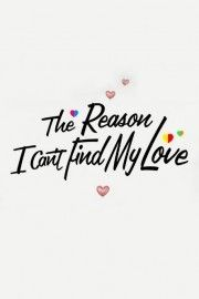 The Reason I Can't Find My Love