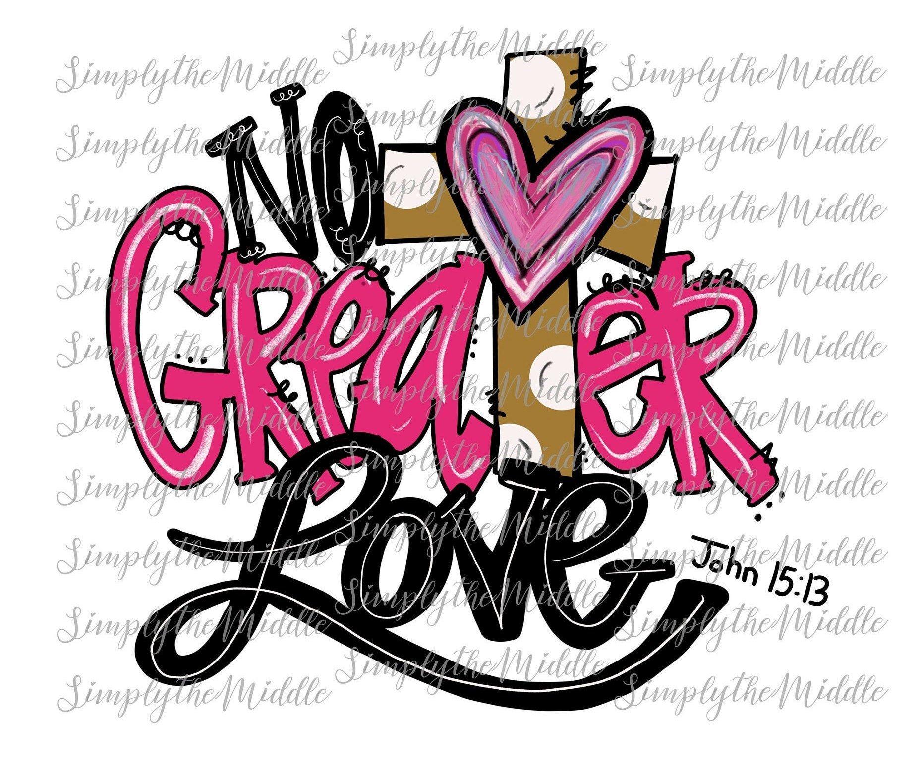 Download No Greater Love John 15:14 Digital Download Sublimation ...