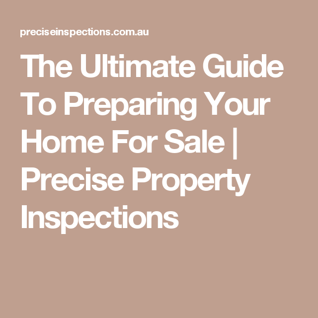 The Ultimate Guide To Preparing Your Home For Sale | Precise Property Inspections