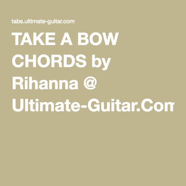 TAKE A BOW CHORDS by Rihanna @ Ultimate-Guitar.Com - capo on 4th ...