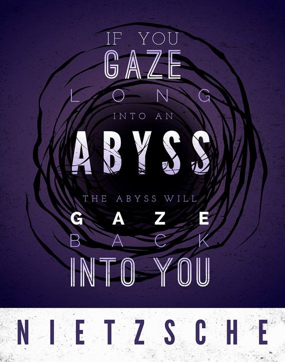 if you gaze into the abyss