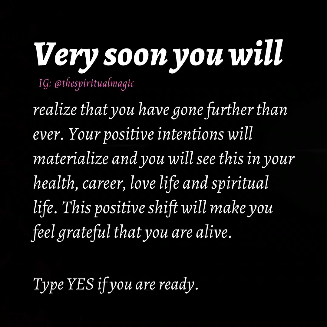 Very soon you will