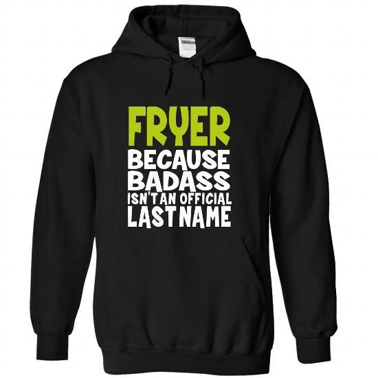 Because Badass Isn't an Official Last Name FRYER T Shirts, Hoodies. Get it now ==► https://www.sunfrog.com/Names/BadAss-FRYER-gyhovvvrbk-Black-43752002-Hoodie.html?57074 $39