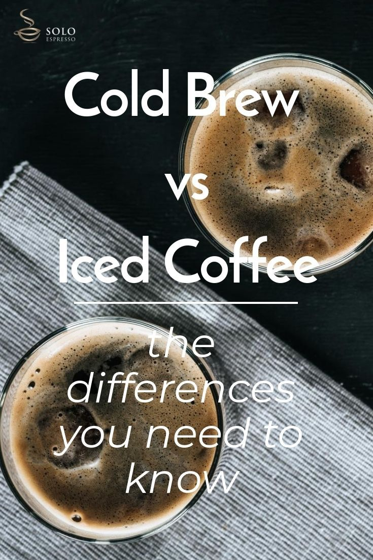Cold brew vs iced coffee the differences you need to know