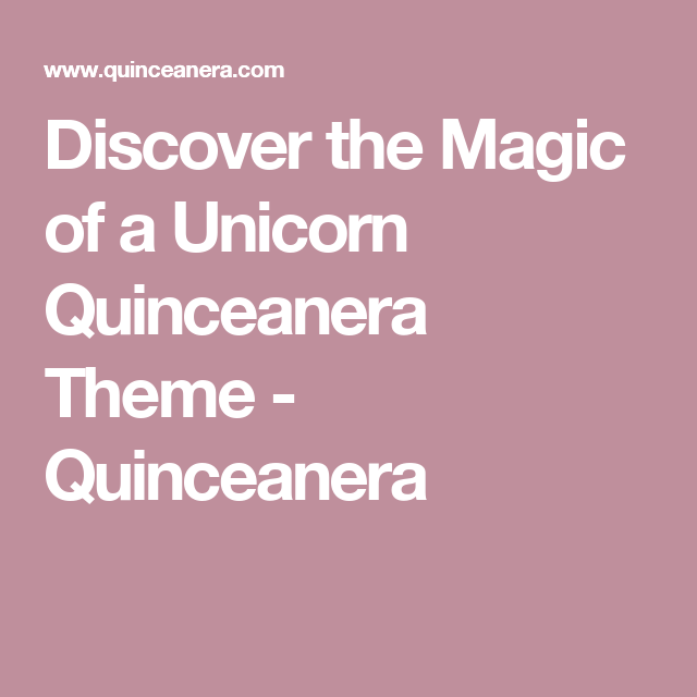 54bdebedb1 Discover the Magic of a Unicorn Quinceanera Theme - Quinceanera Quinceanera  Themes