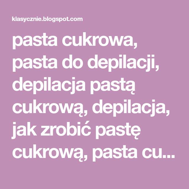 Pasta Cukrowa Pasta Do Depilacji Depilacja Pasta Cukrowa Depilacja Jak Zrobic Paste Cukrowa Pasta Cukrowa Przepis Pasta Cukrowa J Hair Beauty Beauty Hair