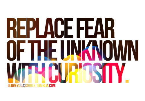 Replace Fear Of The Unknown With Curiosity Tattoo