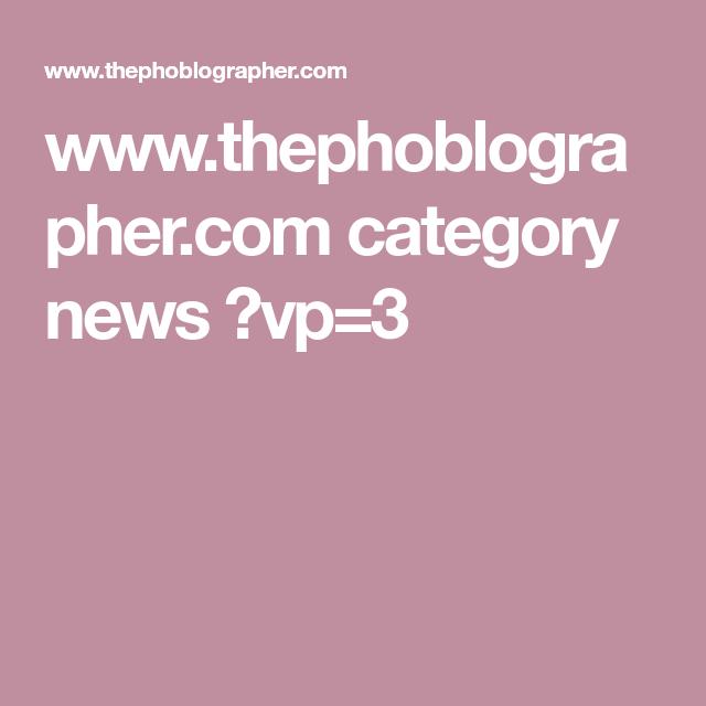 www.thephoblographer.com category news ?vp=3