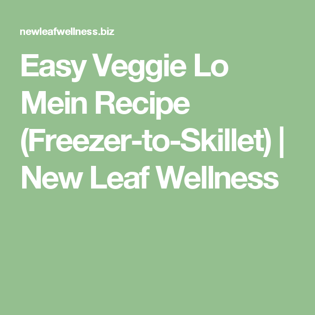 Easy Veggie Lo Mein Recipe (Freezer-to-Skillet) | New Leaf Wellness
