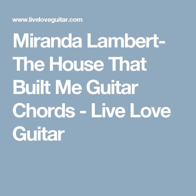 Miranda Lambert- The House That Built Me Guitar Chords - Live Love ...