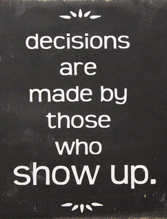 Decisions Are Made By Those Who Show Up Strong Spirit Quotes