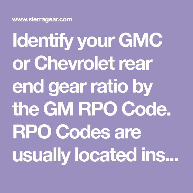 Identify Your Gmc Or Chevrolet Rear End Gear Ratio By The Gm Rpo