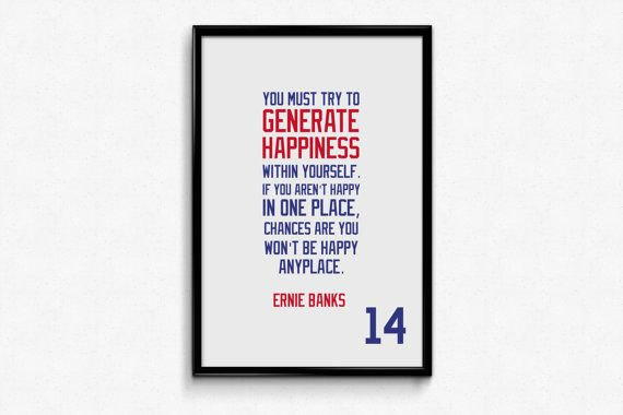 Ernie Banks 14 Chicago Cubs Inspirational Generate Happiness Quote