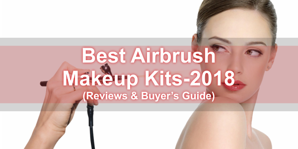 Top 10 Best Airbrush Makeup Kit (2020)Reviews & Buying