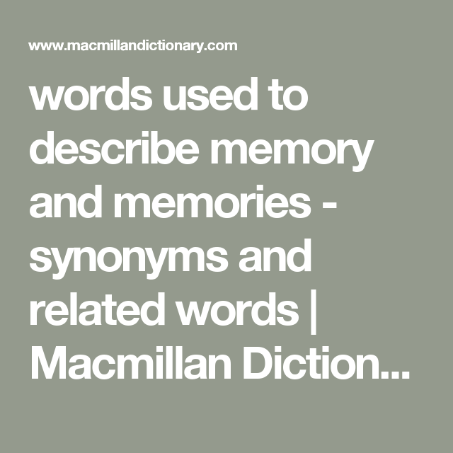 words used to describe memory and memories - synonyms and related words | Macmillan Dictionary