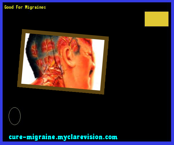 Good For Migraines 154559 - Cure Migraine