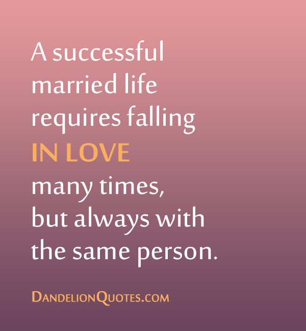 A successful married life requires falling in love many times, but ...