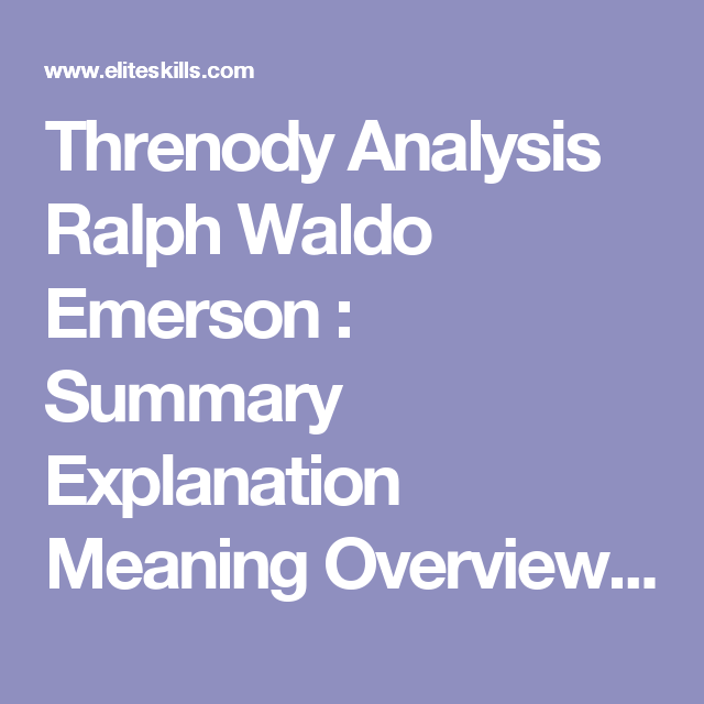 threnody analysis ralph waldo emerson summary explanation  threnody analysis ralph waldo emerson summary explanation meaning overview essay writing critique peer review literary