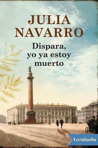 Dispara Yo Ya Estoy Muerto Epub Y Pdf Julia Navarro Libro De Cine Libros Que Voy Leyendo