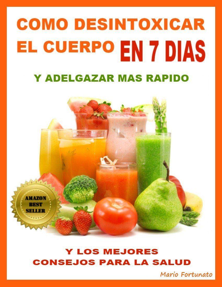 Como Desintoxicar El Cuerpo En 7 Dias y Adelgazar Mas R�pido - y Los Mejores Consejos Para La Salud by Mario Fortunato ($4.88)