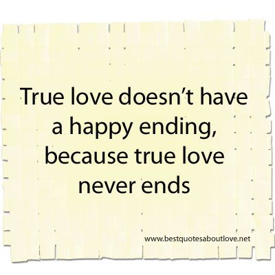 True Love Never Ends Best Quotes About Love Quotes Love True
