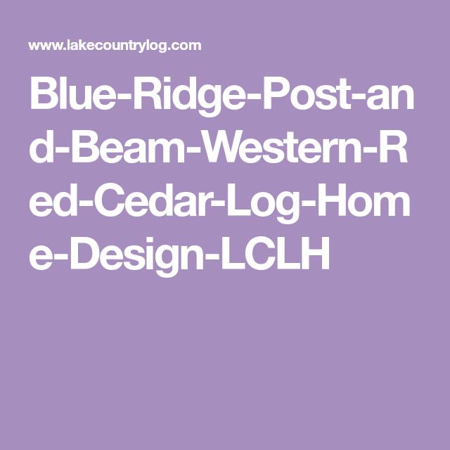Blue Ridge Post and Beam Western Red Cedar Log Home Design LCLH