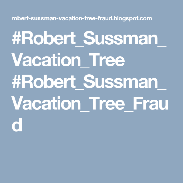 #Robert_Sussman_Vacation_Tree #Robert_Sussman_Vacation_Tree_Fraud