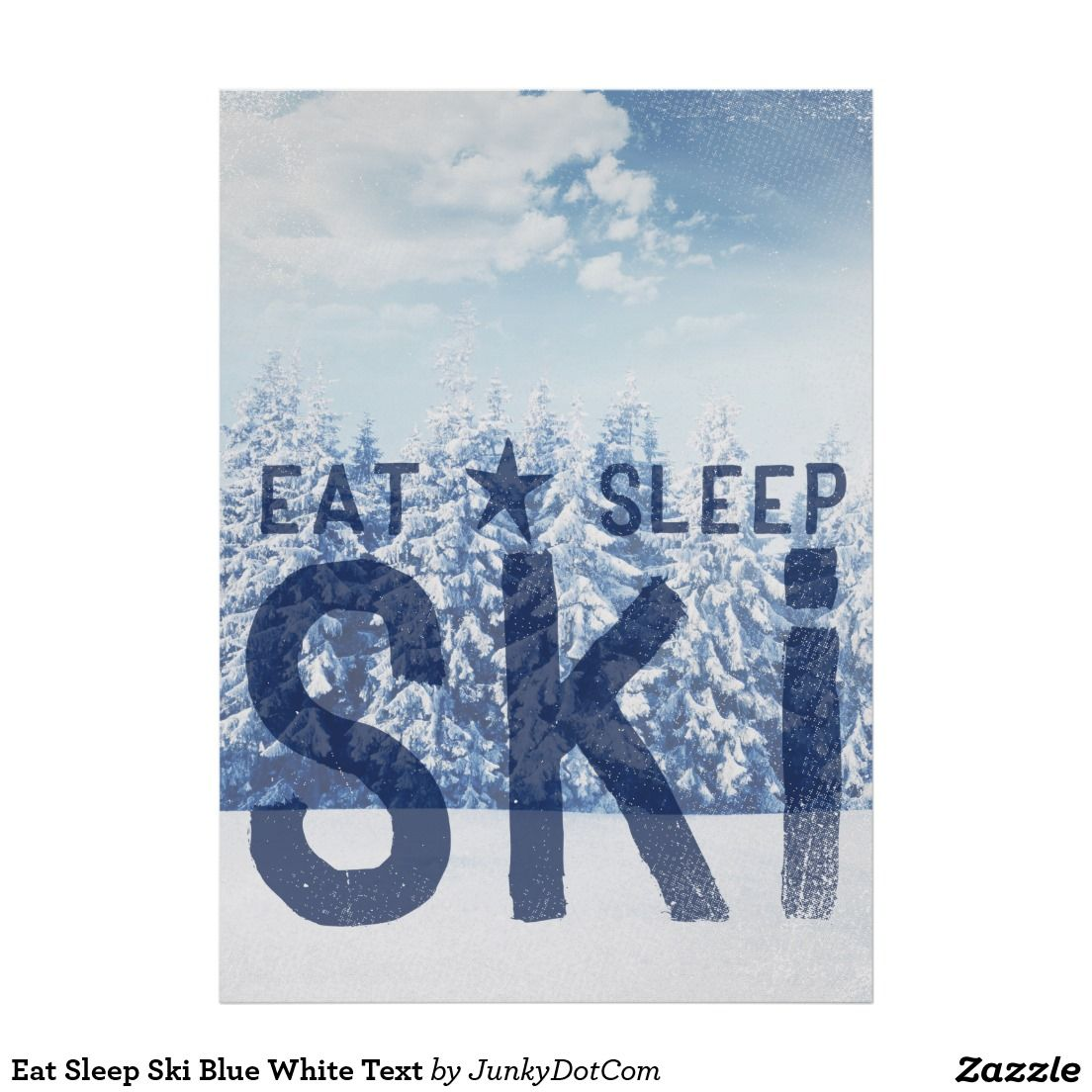 Zazzle poster design - Eat Sleep Ski Blue White Text Poster Zazzle Junkydotcom Aug 18 2016