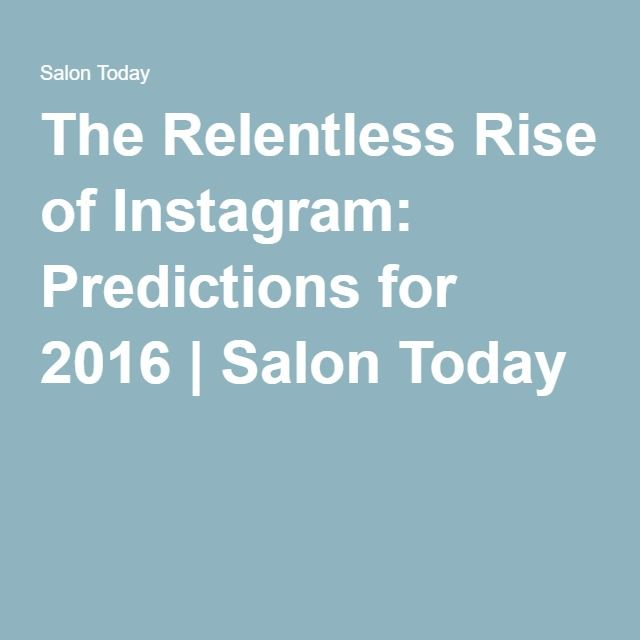 The Relentless Rise of Instagram: Predictions for 2016   Salon Today