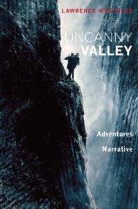 Uncanny Valley Adventures in the Narrative Lawrence Weschler