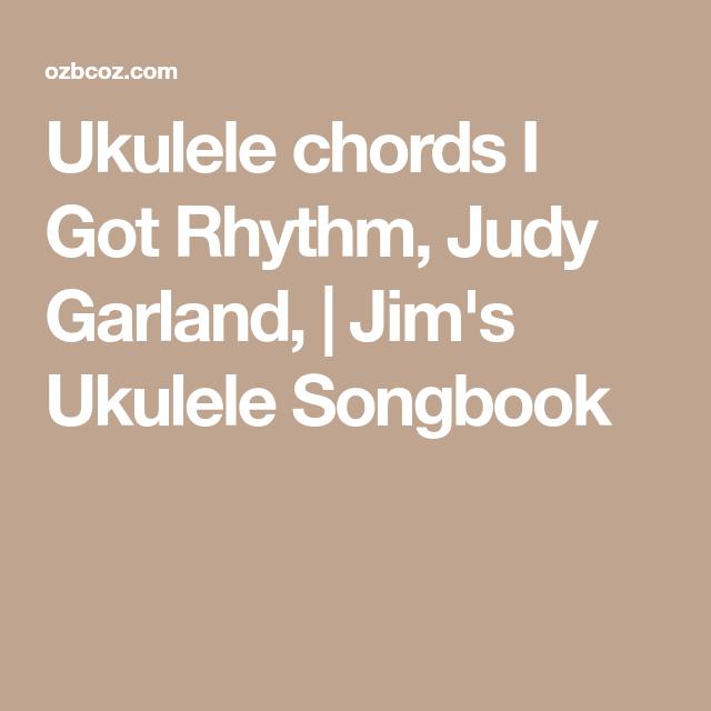 Ukulele Chords I Got Rhythm Judy Garland Jims Ukulele Songbook