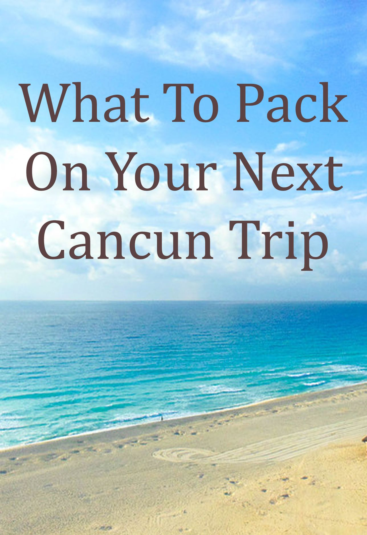Cancun Trip Why Is Cancun So Beautiful And What Should You Pack On Your Next